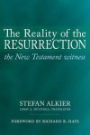 The Reality of the Resurrection: The New Testament Witness - Stefan Alkier, Leroy A Huizenga, Richard B. Hays