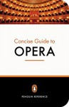 The Penguin Concise Guide to Opera - Amanda Holden