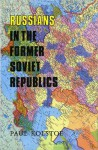 Russians in the Former Soviet Republics - Pal Kolst, Paul Kolstoe, Andrei Edemsky