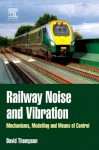 Railway Noise and Vibration: Mechanisms, Modelling and Means of Control - aaaa, David Thompson