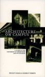 Architecture on Campus: A Guide to the Buildings of the University of Melbourne and Its Colleges - Philip Goad, George Tibbits