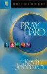 Pray Hard: Talk To God With Total Confidence (Johnson, Kevin, Early Teen Discipleship.) - Kevin Johnson