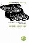 Generals Die in Bed - Frederic P. Miller, Agnes F. Vandome, John McBrewster