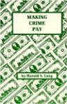 Making Crime Pay - Harold S. Long