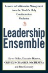 Leadership Ensemble: Lessons in Collaborative Management from the World's Only Conductorless Orchestra - Harvey Seifter, Peter Economy