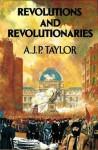 Revolutions And Revolutionaries - A.J.P. Taylor