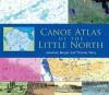 Canoe Atlas of the Little North - Jonathan Berger