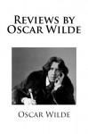 Reviews by Oscar Wilde - Oscar Wilde