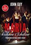 Maria, królowa Szkotów. Prawdziwa historia Marii Stuart - John Guy