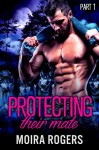 Protecting Their Mate: Part One (The Last Pack) - Kit Rocha, Moira Rogers, Mia Thorne