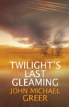Twilight's Last Gleaming - John Michael Greer