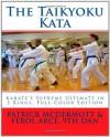 The Taikyoku Kata: Karate's Supreme Ultimate in 5 Rings, Full-Color Edition - Patrick McDermott, Ferol Arce