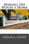 Making the House a Home - Edgar A. Guest