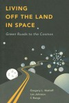 Living Off the Land in Space: Green Roads to the Cosmos - Gregory L. Matloff, Les Johnson