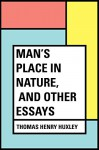 Man's Place in Nature, and Other Essays - Thomas Henry Huxley