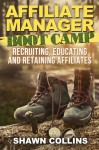 Affiliate Manager Boot Camp: Recruiting, Educating, and Retaining Affiliates - Shawn Collins