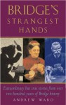 Bridge's Strangest Hands: Extraordinary But True Tales From The History Of Bridge - Andrew Ward