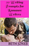 99 Prompts for Romance Writers - Beth Jones