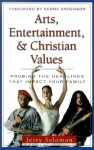 Arts, Entertainment, and Christian Values: Probing the Headlines - Kerby Anderson, Jerry Solomon