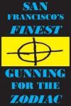 San Francisco's Finest: Gunning for the Zodiac - Joseph Covino Jr.