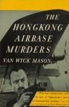 The HongKong Airbase Murders - F. van Wyck Mason