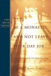 How to Be a Monastic and Not Leave Your Day Job: An Invitation to Oblate Life - Benet Tvedten