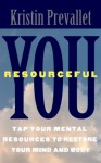 You, Resourceful: Tap Your Mental Resources To Restore Your Mind and Body (The Creative Rewiring Series) - Kristin Prevallet