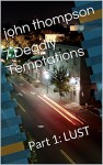7 Deadly Temptations: Part 1: LUST (The Temptations Series) - john thompson