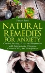 Natural Remedies For Anxiety: Combat Anxiety, Stress and Depression with Supplements, Vitamins, Essential Oils, and Mindfulness - Susan Scott