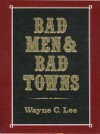 Bad Men and Bad Towns - Wayne C. Lee