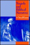 Tragedy And Biblical Narrative: Arrows Of The Almighty - J. Cheryl Exum
