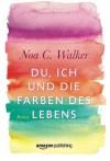 Du, ich und die Farben des Lebens - Noa C. Walker