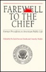 Farewell to the Chief: Former Presidents in American Public Life - Richard Norton Smith