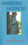 Innocence Sacrificed - Gloria Teague