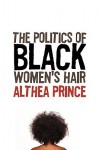 The Politics of Black Women's Hair - Althea Prince