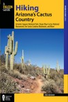 Hiking Arizona's Cactus Country, 3rd: Includes Saguaro National Park, Organ Pipe Cactus National Monument, the Santa Catalina Mountains, and More - Erik Molvar