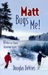 Matt Bugs Me - Douglas Devries