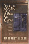 With New Eyes: Fresh Vision for the Soul - Margaret Becker