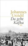 Da geht Kafka - Johannes Urzidil