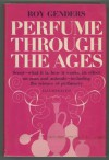 Perfume Through the Ages - Roy Genders