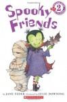 Scholastic Reader Level 2: Spooky Friends - Jane Feder, Julie Downing