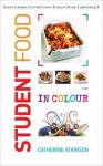 Student Food In Colour - Catherine Atkinson