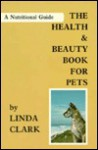 The Health and Beauty Book for Pets: A Nutritional Guide - Linda A. Clark