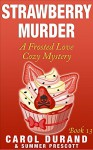 Strawberry Murder: A Frosted Love Cozy Mystery - Book 13 (Frosted Love Cozy Mysteries) - Carol Durand, Summer Prescott