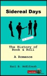 Sidereal Days The History of Rock and Roll A Romance (In One Volume) - Earl B. McElfresh