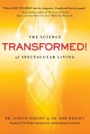 Transformed! The Science of Spectacular Living - Bob Wright, Judith Wright
