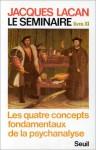 Le Seminaire livre XI: Les quetre concepts fondamentaux de la psychoanalyse - Jacques Lacan