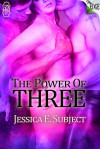 The Power of Three - Jessica E. Subject