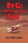 Dogs Just Wanna Have Fun - Jass Richards