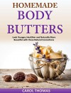 Homemade Body Butters: Look Younger, Healthier and Naturally More Beautiful with these Natural Concoctions - Carol Thomas